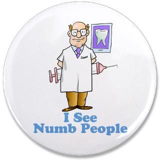 See Numb People 3.5 Button  I See Numb People  Funny Dentist