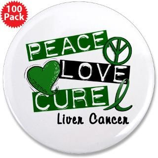 Gifts  Buttons  PEACE LOVE CURE LIVER CANCER L1 3.5 Button (100