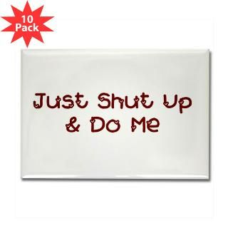 Just Shut Up & Do Me Rectangle Magnet (10 pack)
