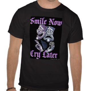 SMILE NOW CRY LATER SHIRTS