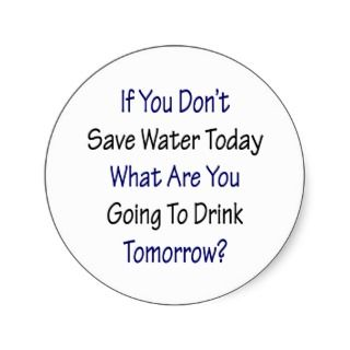 If You Dont Save Water Today What Are You Going T Round Stickers