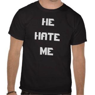 HE HATE ME T SHIRTS