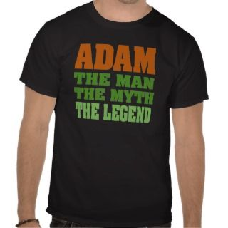 Adam   the Man, the Myth, the Legend Shirts