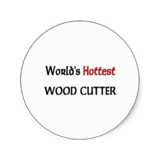 Worlds Hottest Wood Cutter Sticker