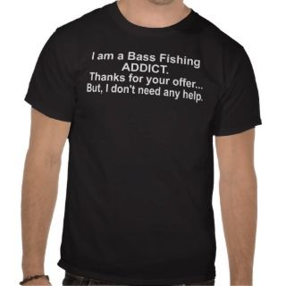Bass fishing addict   funny tee shirts