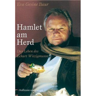 Hamlet am Herd. Das Leben des Eckart Witzigmann Eva Gesine