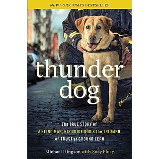 Thunder Dog The True Story of a Blind Man, His Guide Dog, and the
