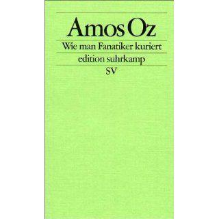 Wie man Fanatiker kuriert Tübinger Poetik Dozentur 2002 (edition