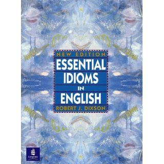Essential Idioms in English Robert J. Dixson Englische