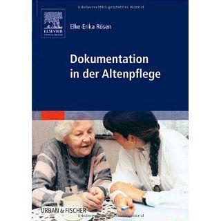 Dokumentation in der Altenpflege Elke Erika Rösen