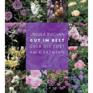 Gut im Beet. Über die Lust am Gärtnern Ursula Buchan