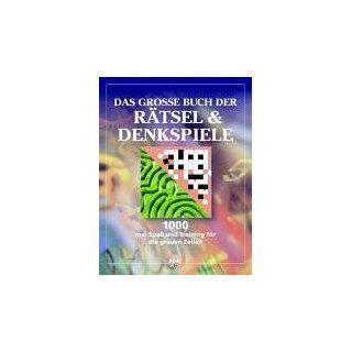 Das große Buch der Rätsel und Denkspiele. 1000 mal Spaß und
