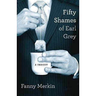 Fifty Shames of Earl Grey: A Parody eBook: Fanny Merkin: