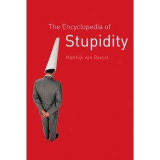 The Encyclopedia of Stupidity Matthijs Van Boxsel, Arnold