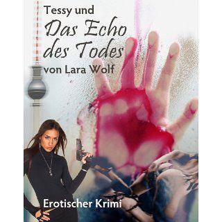 Tessy und das Echo des Todes (Erotischer Krimi) eBook: Lara Wolf