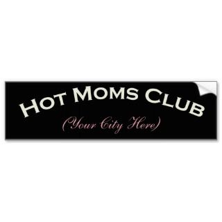 Hot Moms Club Customizable Bumper Sticker