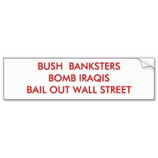 BUSH BANKSTERS BOMB IRAQISBAIL OUT WALL STREET BUMPER STICKERS