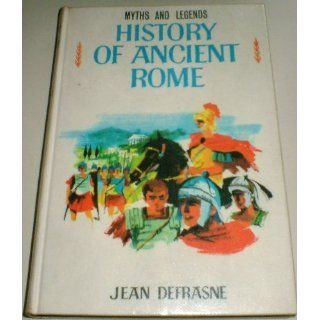 History of Ancient Rome (Myths & Legends S.) Jean Defrasne