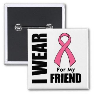 Breast Cancer I Wear Pink For My Friend