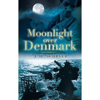 Moonlight Over Denmark A Novel of World War Two eBook J. H. Schryer