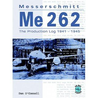 Messerschmitt Me 262 The Production Log 1941 1945 Dan O