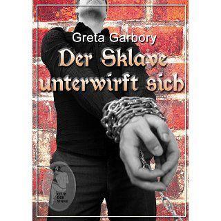 Der Sklave unterwirft sich eBook: Greta Garbory: Kindle