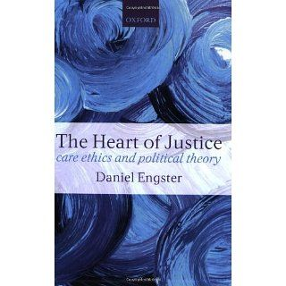The Heart of Justice Care Ethics and Political Theory eBook Daniel