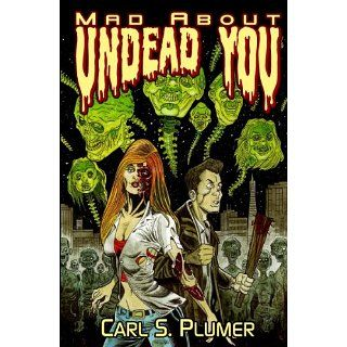 Mad About Undead You A Zombie Apocalypse Love Story eBook Carl S