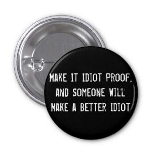 Make It Idiot Proof, and Someone Will Make a Bette Pinback Button