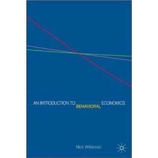 An Introduction to Behavioral Economics Nick Wilkinson