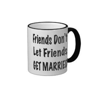 Friends Dont Let Friends Get Married Slogan Mug