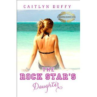 The Rock Stars Daughter (The Treadwell Academy Novels) eBook: Caitlyn