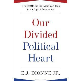 Our Divided Political Heart The Battle for the American Idea in an