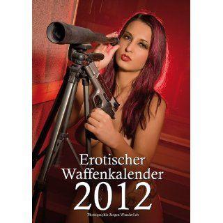 Erotischer Waffenkalender 2012: Jürgen Wunderlich: Bücher