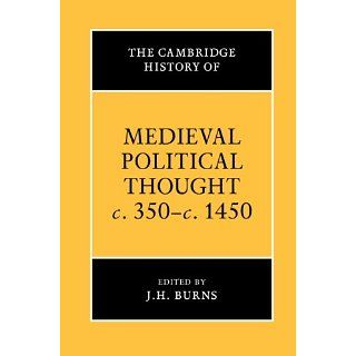 The Cambridge History of Medieval Political Thought c.350 c.1450 (The