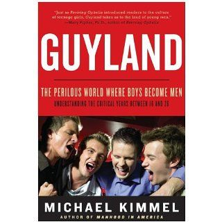 Guyland The Perilous World Where Boys Become Men eBook Michael