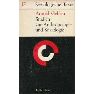 Studien zur Anthropologie und Soziologie Arnold Gehlen