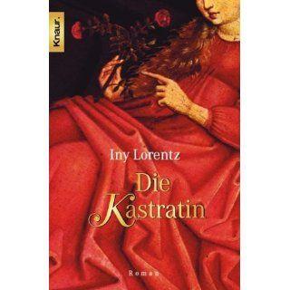 Die Kastratin: Iny Lorentz: Bücher
