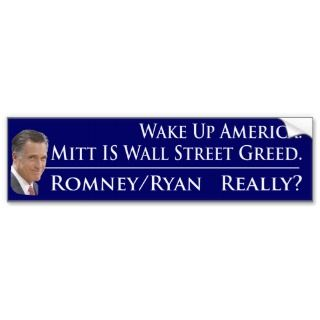 Wake Up America. Mitt Romney IS Wall Street Greed Bumper Sticker