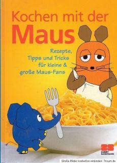 Kochen mit der Maus   Mit Texten und Rezepten von Sophie von Lenthe