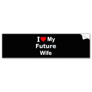 Future Wife funny comments expressions Bumper Sticker