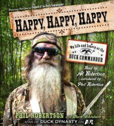Happy, Happy, Happy: My Life and Legacy as the Duck Commander: Phil