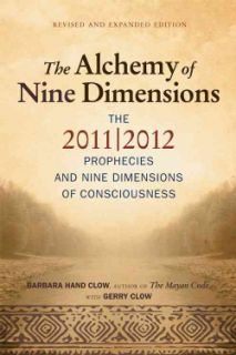 Alchemy of Nine Dimensions The 2011/2012 Prophecies and Nine