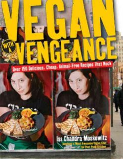Vegan With a Vengeance Over 150 Delicious, Cheap, Animal Free