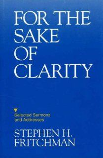 For the Sake of Clarity Selected Sermons and Addresses Stephen Hole