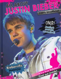 All About Justin Bieber 100% Unofficial (Hardcover)
