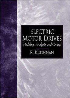 Electric Motor Drives: Modeling, Analysis, and Control: R. Krishnan
