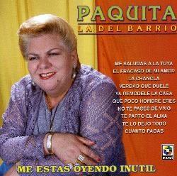 PAQUITA LA DEL BARRIO   ME ESTAS OYENDO INUTIL [IMPORT]