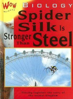 Biology Spider Silk Is Stronger Than Steel (Wow Science) Bryson Gore