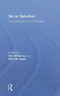 Sin or Salvation Implications for Psychotherapy Amy Mahoney, Oliva M
